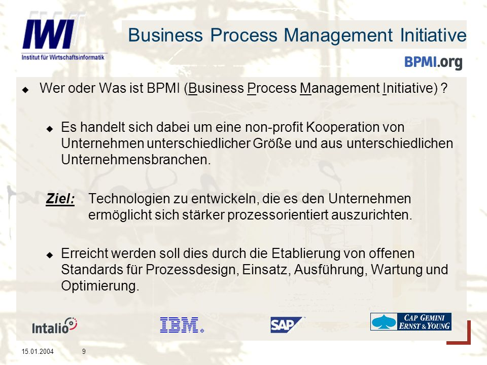 15.01.20049 Business Process Management Initiative Wer oder Was ist BPMI (Business Process Management Initiative) .
