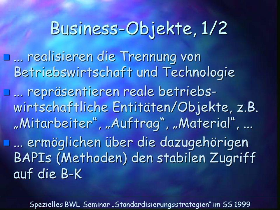 Spezielles BWL-Seminar Standardisierungsstrategien im SS 1999 Business-Objekte, 1/2 n... realisieren die Trennung von Betriebswirtschaft und Technolog