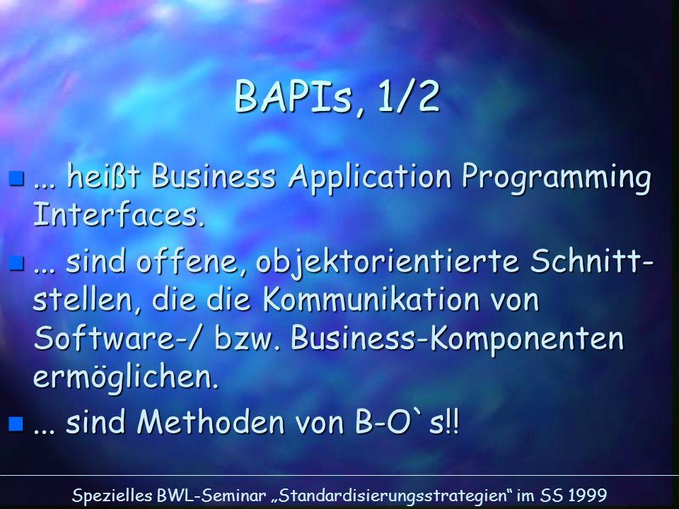 Spezielles BWL-Seminar Standardisierungsstrategien im SS 1999 BAPIs, 1/2 n... heißt Business Application Programming Interfaces. n... sind offene, obj
