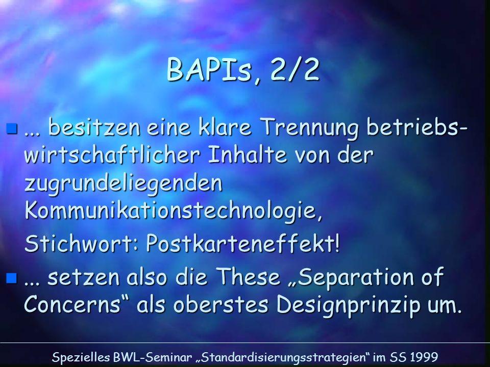 Spezielles BWL-Seminar Standardisierungsstrategien im SS 1999 BAPIs, 2/2 n... besitzen eine klare Trennung betriebs- wirtschaftlicher Inhalte von der