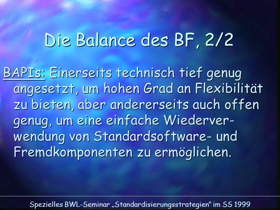 Spezielles BWL-Seminar Standardisierungsstrategien im SS 1999 Die Balance des BF, 2/2 BAPIs: Einerseits technisch tief genug angesetzt, um hohen Grad