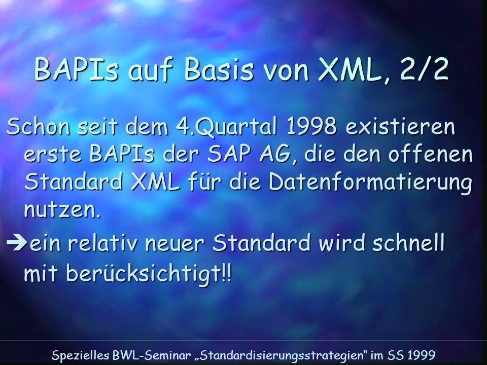 Spezielles BWL-Seminar Standardisierungsstrategien im SS 1999 BAPIs auf Basis von XML, 2/2 Schon seit dem 4.Quartal 1998 existieren erste BAPIs der SA