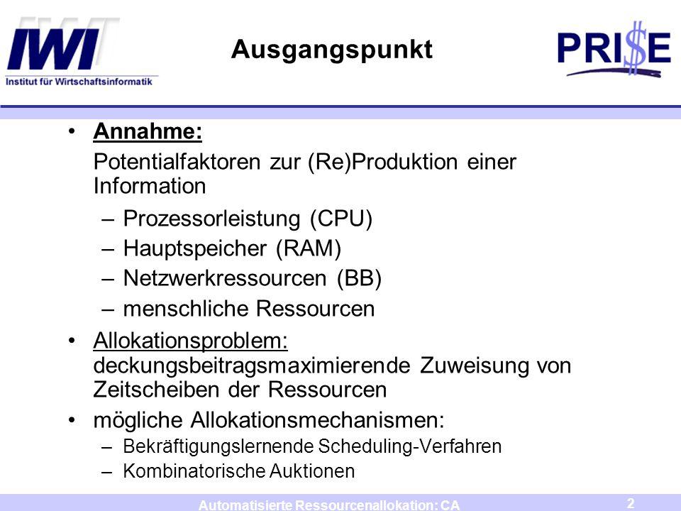 2 Automatisierte Ressourcenallokation: CA Ausgangspunkt Annahme: Potentialfaktoren zur (Re)Produktion einer Information –Prozessorleistung (CPU) –Haup