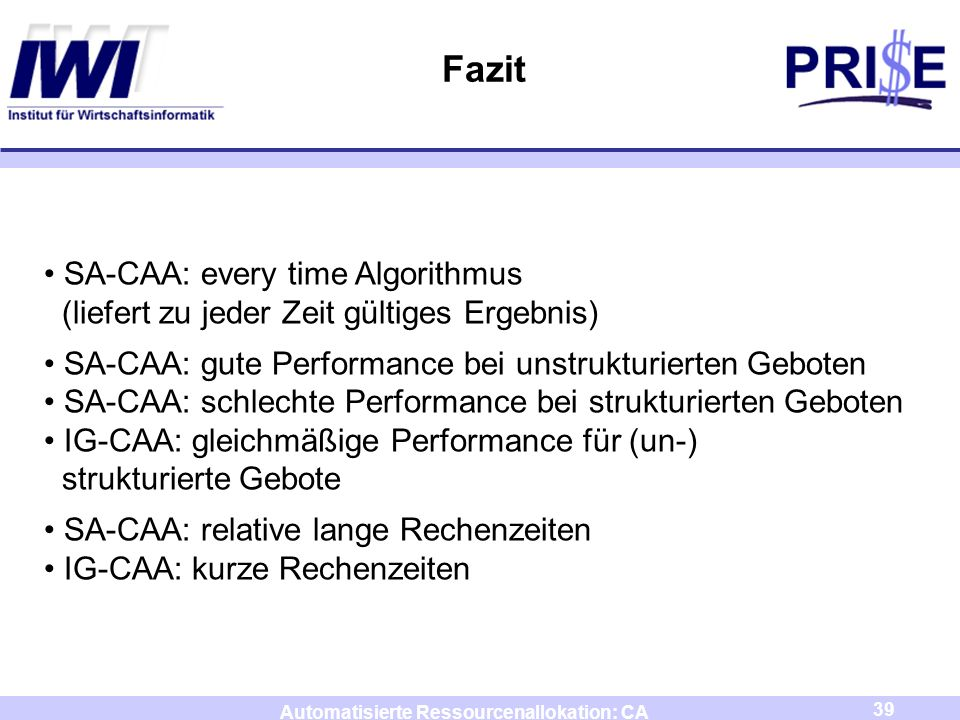 39 Automatisierte Ressourcenallokation: CA Fazit SA-CAA: every time Algorithmus (liefert zu jeder Zeit gültiges Ergebnis) SA-CAA: gute Performance bei