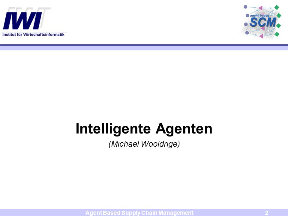 Agent Based Supply Chain Management2 Intelligente Agenten (Michael Wooldrige)