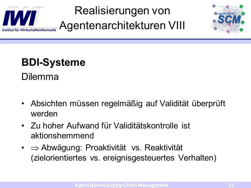 Agent Based Supply Chain Management23 Realisierungen von Agentenarchitekturen VIII BDI-Systeme Dilemma Absichten müssen regelmäßig auf Validität überp