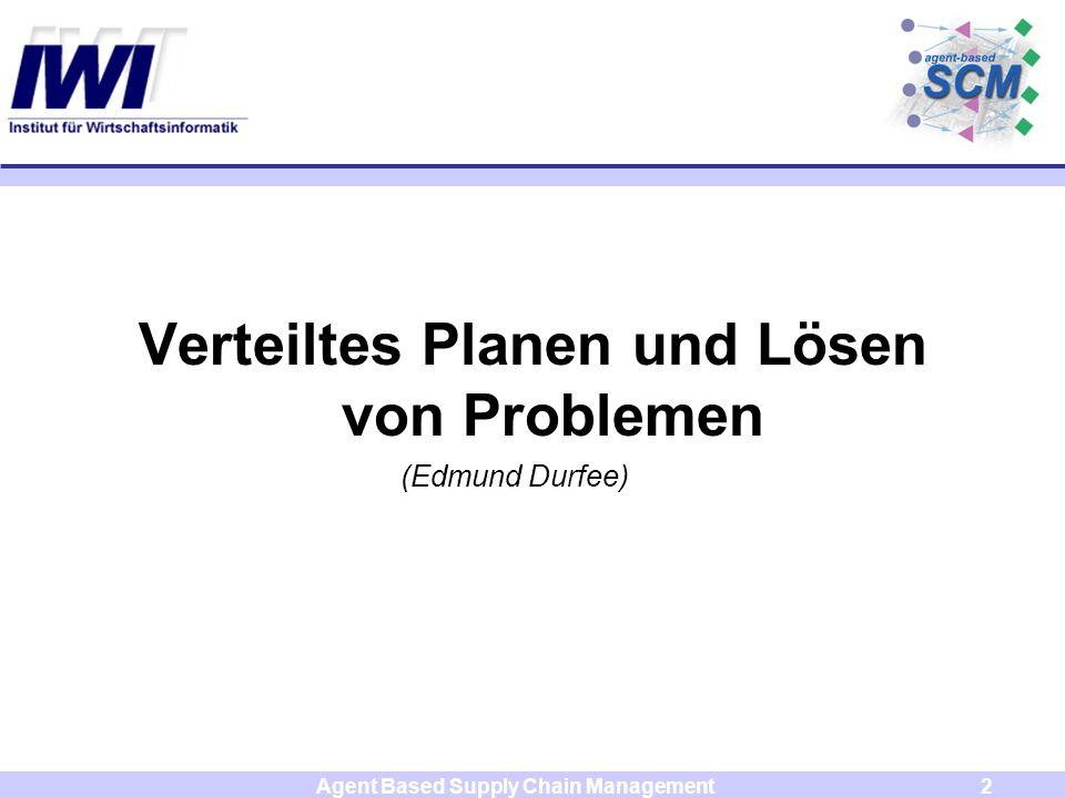 Agent Based Supply Chain Management2 Verteiltes Planen und Lösen von Problemen (Edmund Durfee)