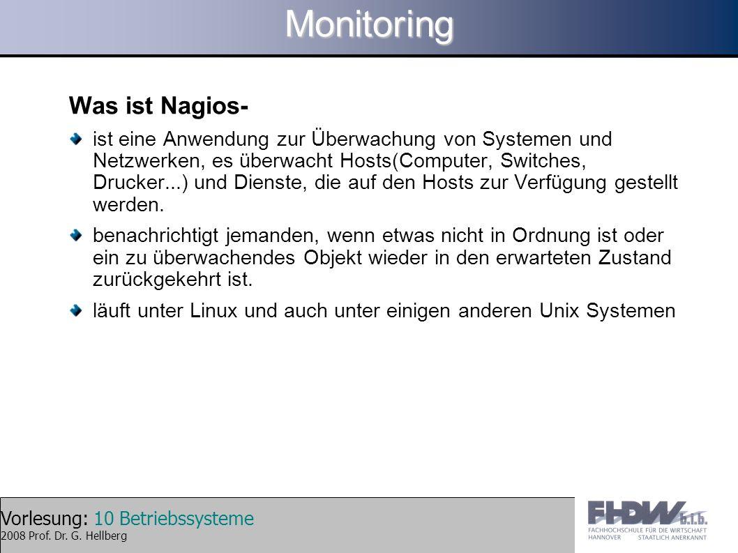 Vorlesung: 10 Betriebssysteme 2008 Prof. Dr. G. HellbergMonitoring Was ist Nagios- ist eine Anwendung zur Überwachung von Systemen und Netzwerken, es
