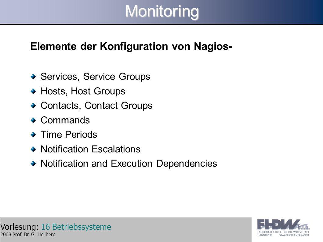 Vorlesung: 16 Betriebssysteme 2008 Prof. Dr. G. Hellberg Monitoring Elemente der Konfiguration von Nagios- Services, Service Groups Hosts, Host Groups