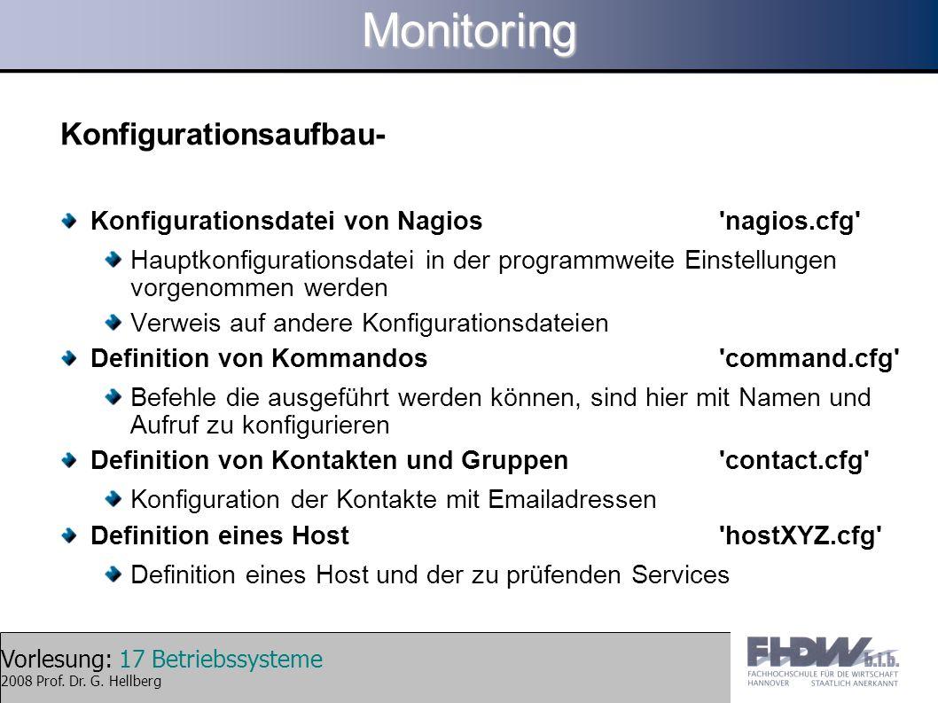 Vorlesung: 17 Betriebssysteme 2008 Prof. Dr. G. HellbergMonitoring Konfigurationsaufbau- Konfigurationsdatei von Nagios 'nagios.cfg' Hauptkonfiguratio