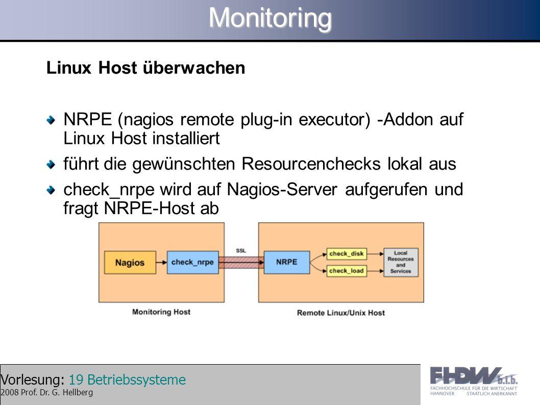Vorlesung: 19 Betriebssysteme 2008 Prof. Dr. G. HellbergMonitoring Linux Host überwachen NRPE (nagios remote plug-in executor) -Addon auf Linux Host i