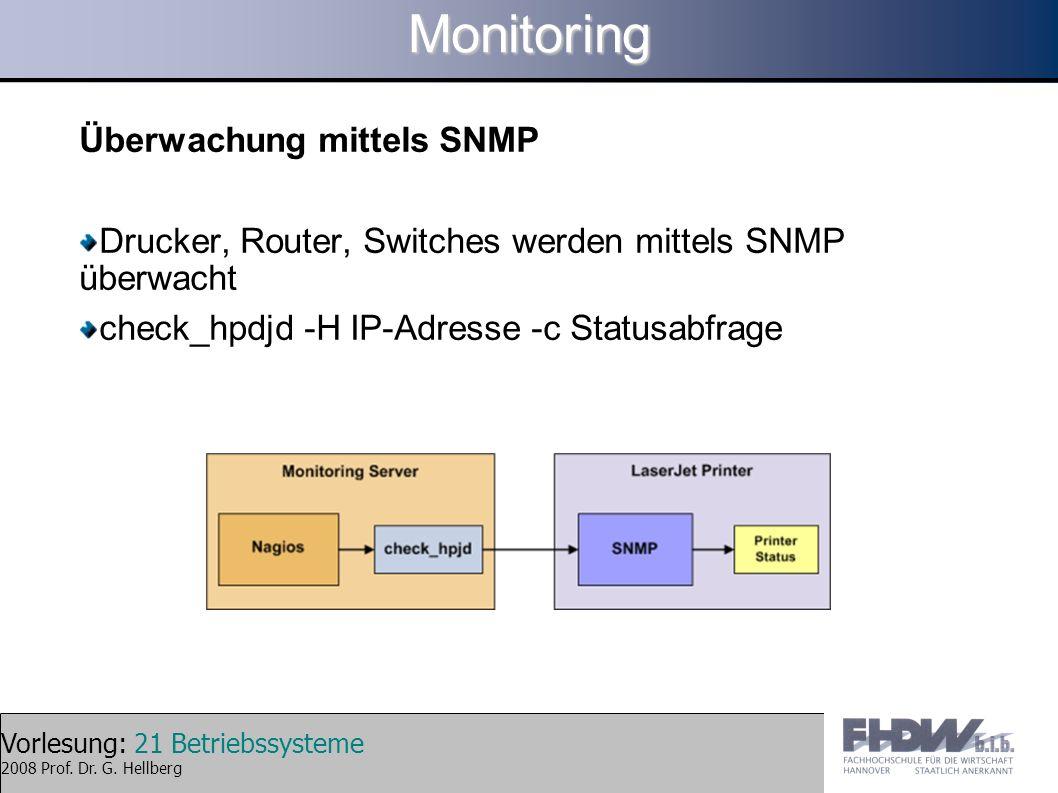 Vorlesung: 21 Betriebssysteme 2008 Prof. Dr. G. HellbergMonitoring Überwachung mittels SNMP Drucker, Router, Switches werden mittels SNMP überwacht ch