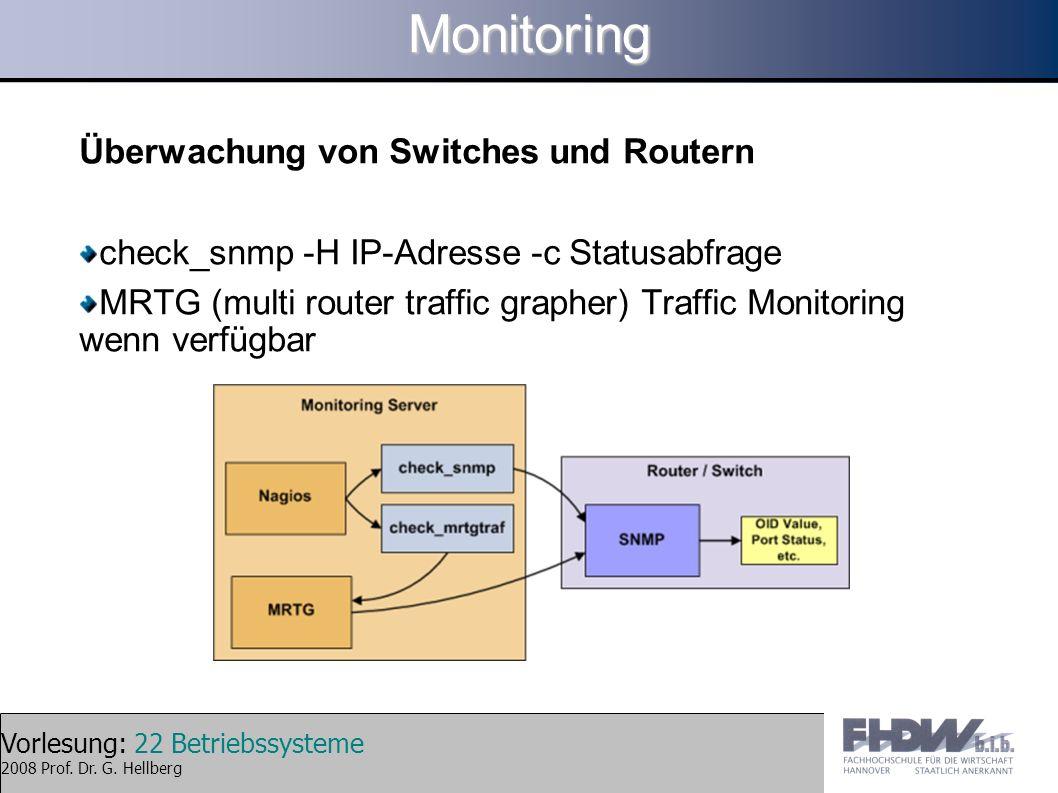 Vorlesung: 22 Betriebssysteme 2008 Prof. Dr. G. HellbergMonitoring Überwachung von Switches und Routern check_snmp -H IP-Adresse -c Statusabfrage MRTG