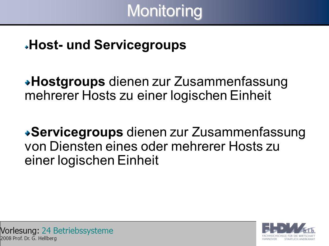 Vorlesung: 24 Betriebssysteme 2008 Prof. Dr. G. HellbergMonitoring Host- und Servicegroups Hostgroups dienen zur Zusammenfassung mehrerer Hosts zu ein