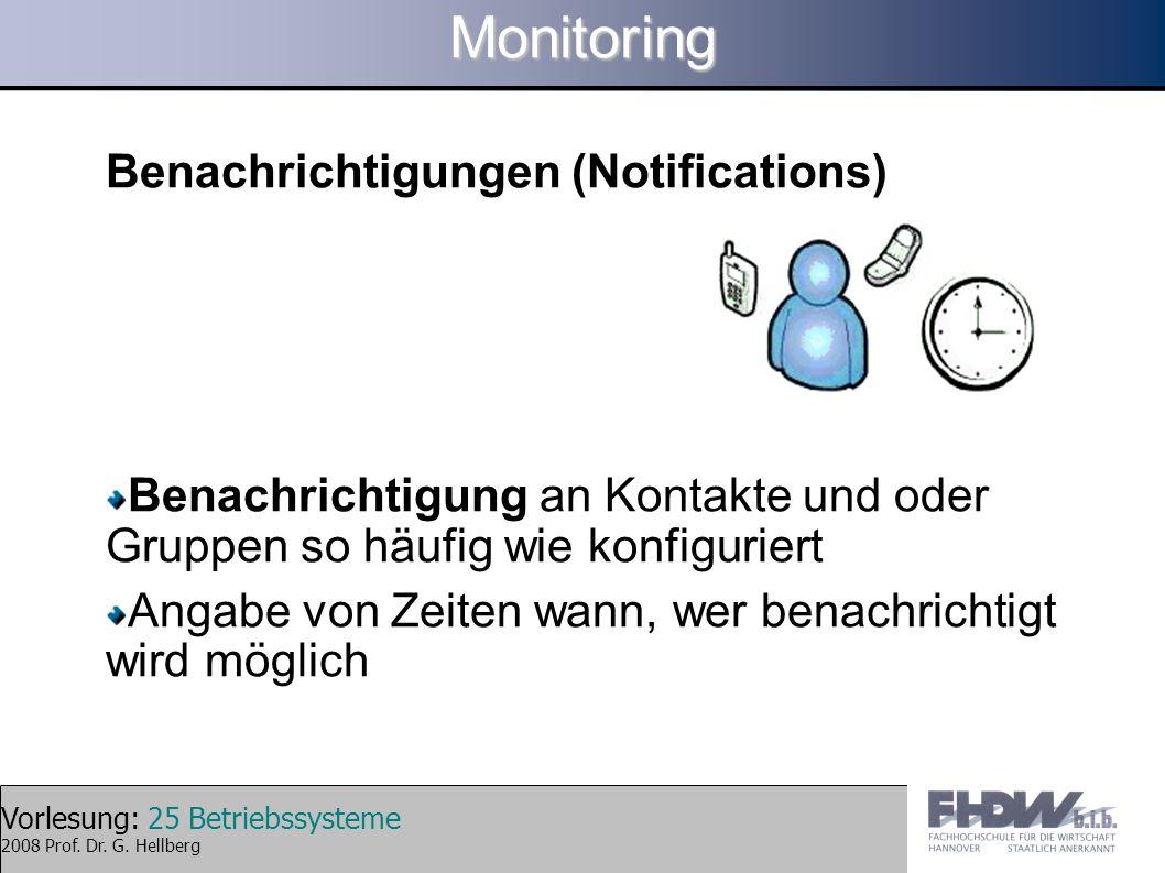 Vorlesung: 25 Betriebssysteme 2008 Prof. Dr. G. HellbergMonitoring Benachrichtigungen (Notifications) Benachrichtigung an Kontakte und oder Gruppen so