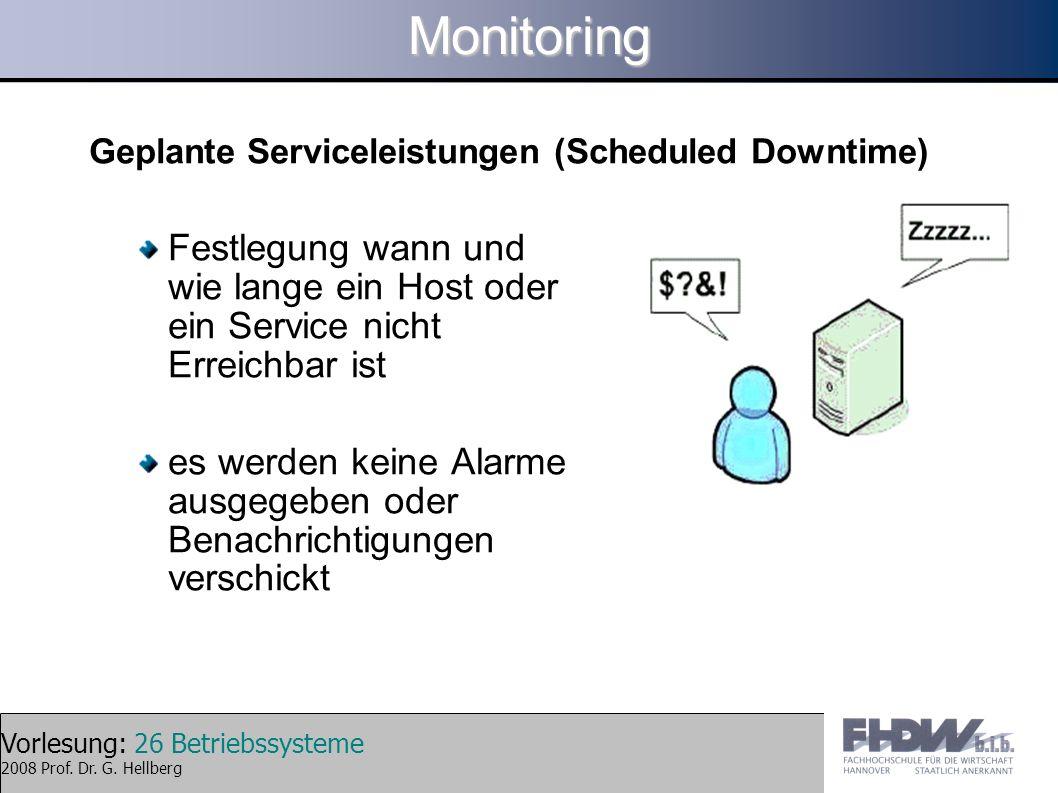 Vorlesung: 26 Betriebssysteme 2008 Prof. Dr. G. HellbergMonitoring Geplante Serviceleistungen (Scheduled Downtime) Festlegung wann und wie lange ein H