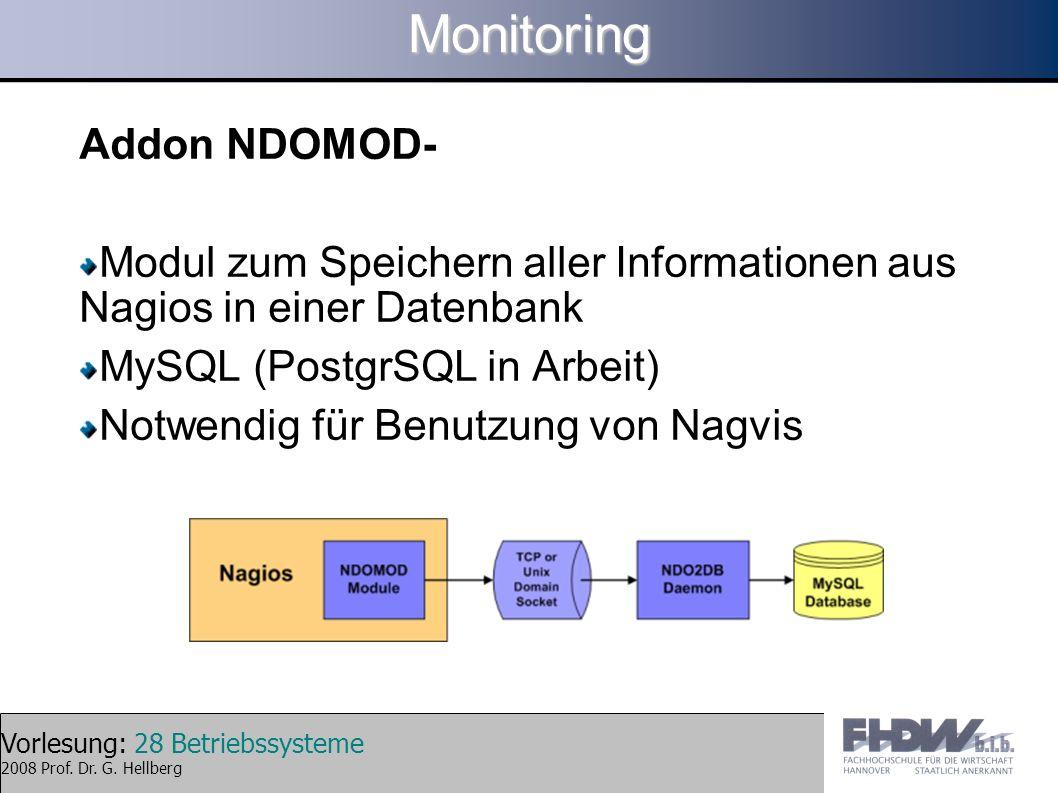 Vorlesung: 28 Betriebssysteme 2008 Prof. Dr. G. HellbergMonitoring Addon NDOMOD- Modul zum Speichern aller Informationen aus Nagios in einer Datenbank