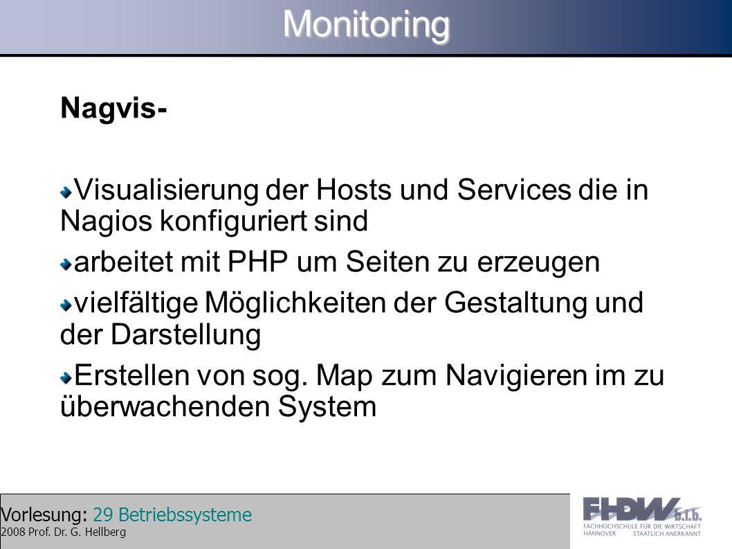 Vorlesung: 29 Betriebssysteme 2008 Prof. Dr. G. HellbergMonitoring Nagvis- Visualisierung der Hosts und Services die in Nagios konfiguriert sind arbei