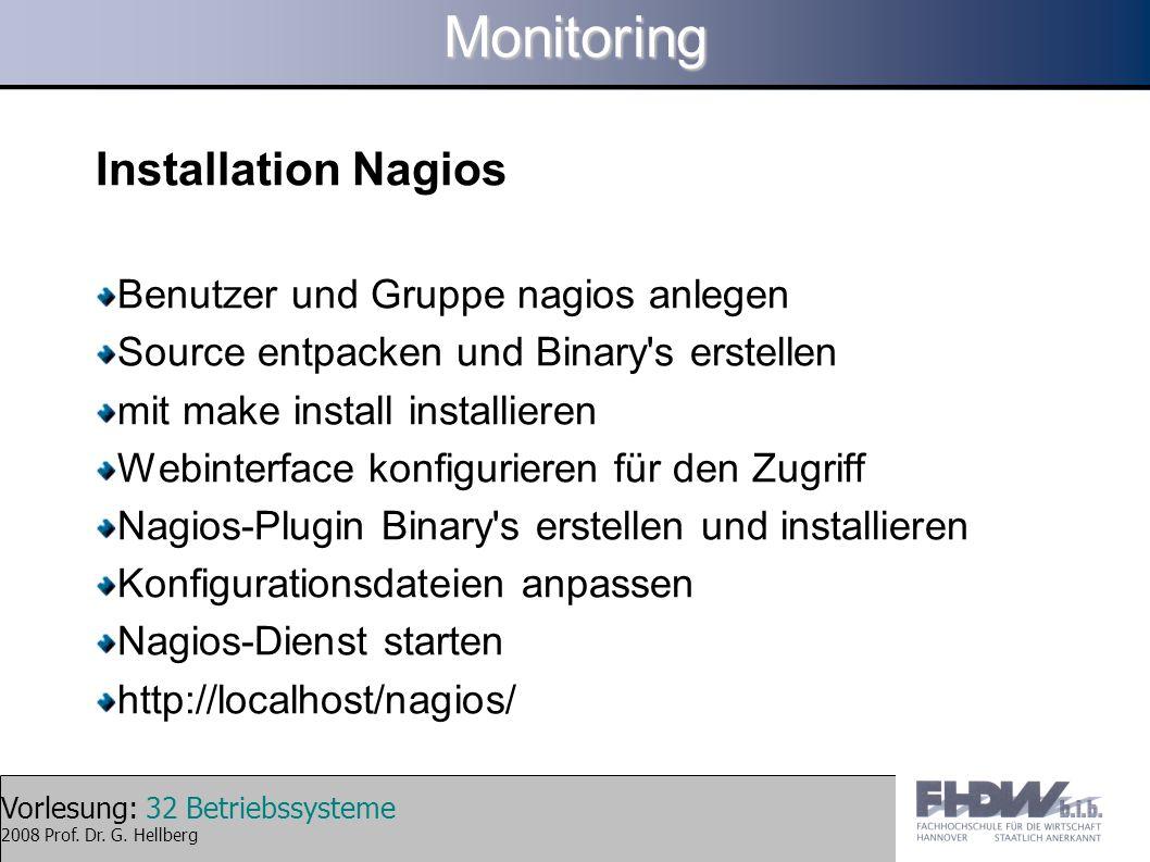 Vorlesung: 32 Betriebssysteme 2008 Prof. Dr. G. HellbergMonitoring Installation Nagios Benutzer und Gruppe nagios anlegen Source entpacken und Binary'