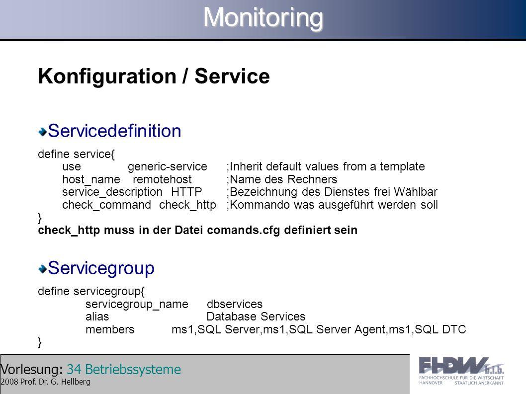 Vorlesung: 34 Betriebssysteme 2008 Prof. Dr. G. HellbergMonitoring Konfiguration / Service Servicedefinition define service{ use generic-service ;Inhe