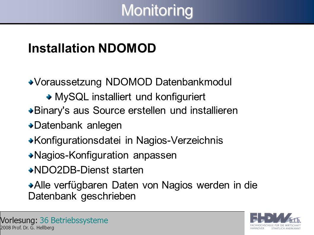 Vorlesung: 36 Betriebssysteme 2008 Prof. Dr. G. HellbergMonitoring Installation NDOMOD Voraussetzung NDOMOD Datenbankmodul MySQL installiert und konfi