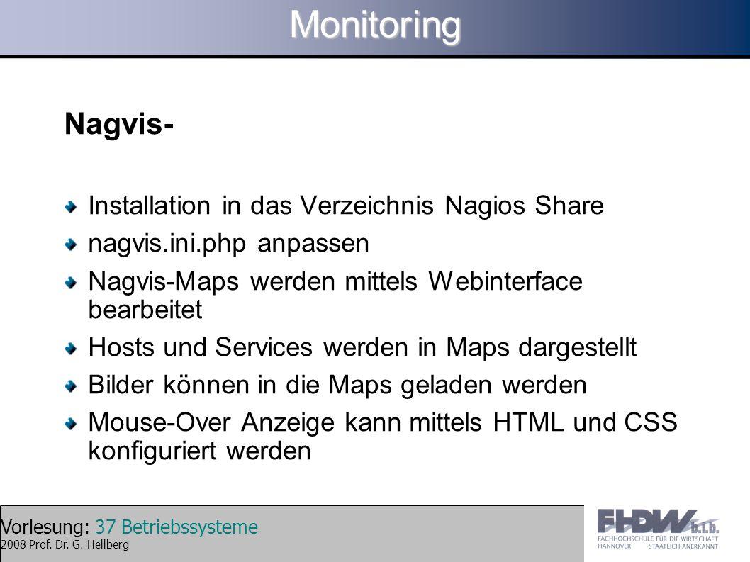 Vorlesung: 37 Betriebssysteme 2008 Prof. Dr. G. HellbergMonitoring Nagvis- Installation in das Verzeichnis Nagios Share nagvis.ini.php anpassen Nagvis