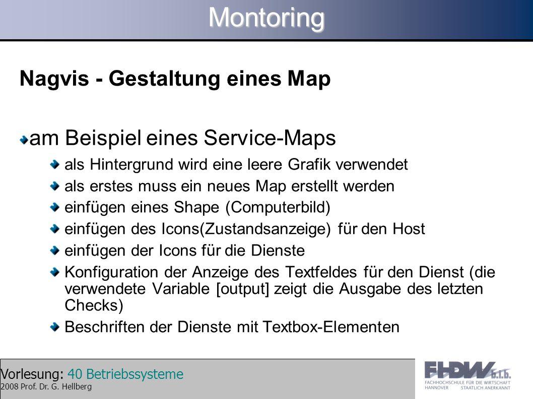 Vorlesung: 40 Betriebssysteme 2008 Prof. Dr. G. HellbergMontoring Nagvis - Gestaltung eines Map am Beispiel eines Service-Maps als Hintergrund wird ei