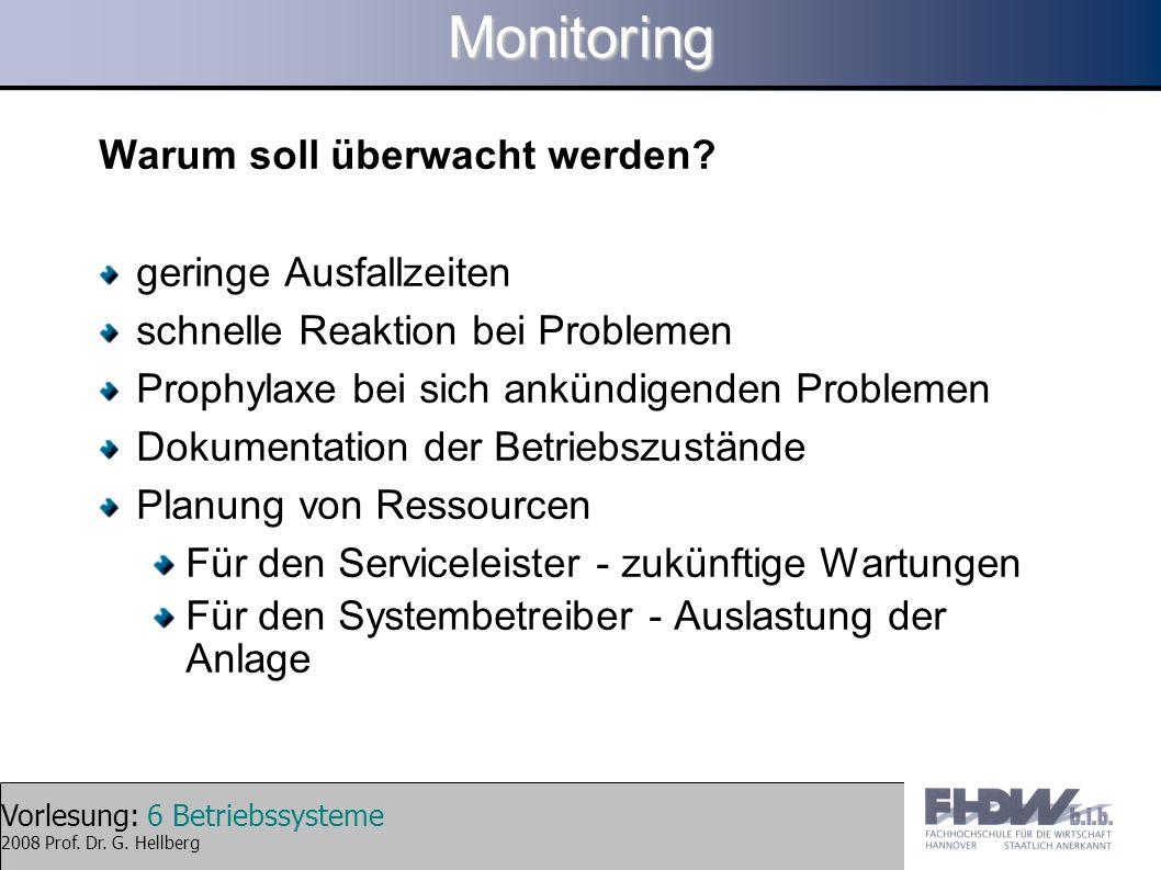 Vorlesung: 6 Betriebssysteme 2008 Prof. Dr. G. HellbergMonitoring Warum soll überwacht werden? geringe Ausfallzeiten schnelle Reaktion bei Problemen P