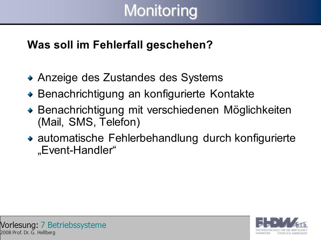 Vorlesung: 7 Betriebssysteme 2008 Prof. Dr. G. HellbergMonitoring Was soll im Fehlerfall geschehen? Anzeige des Zustandes des Systems Benachrichtigung
