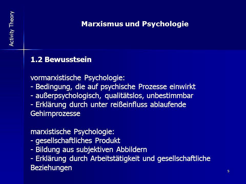 5 Activity Theory 1.2 Bewusstsein vormarxistische Psychologie: - Bedingung, die auf psychische Prozesse einwirkt - außerpsychologisch, qualitätslos, u