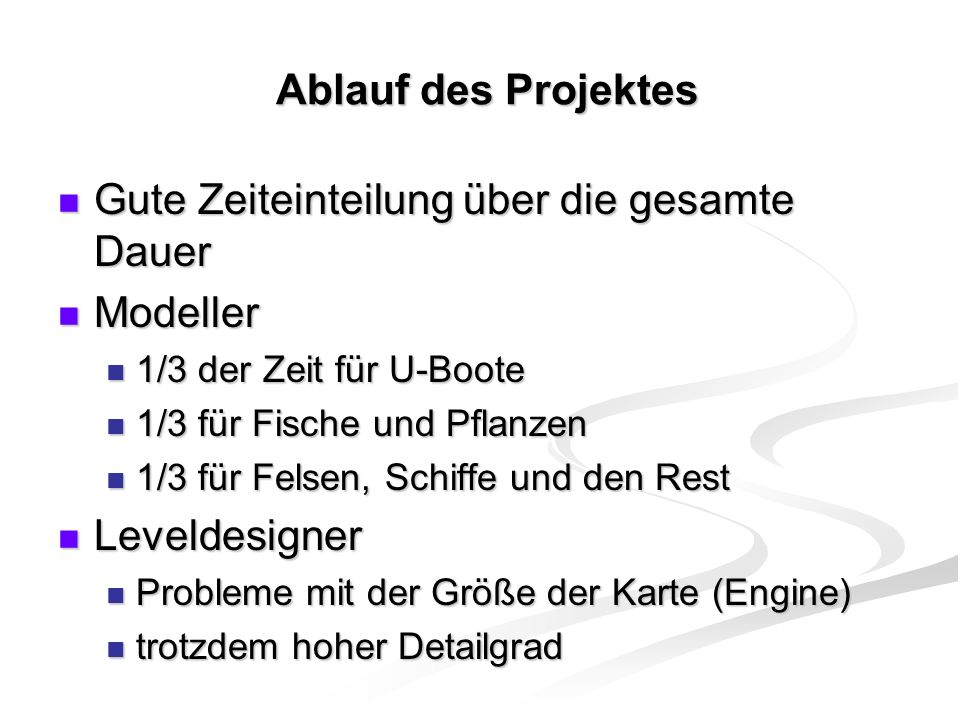 Ablauf des Projektes Gute Zeiteinteilung über die gesamte Dauer Gute Zeiteinteilung über die gesamte Dauer Modeller Modeller 1/3 der Zeit für U-Boote