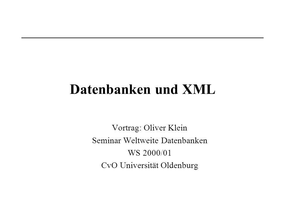Datenbanken und XML Vortrag: Oliver Klein Seminar Weltweite Datenbanken WS 2000/01 CvO Universität Oldenburg