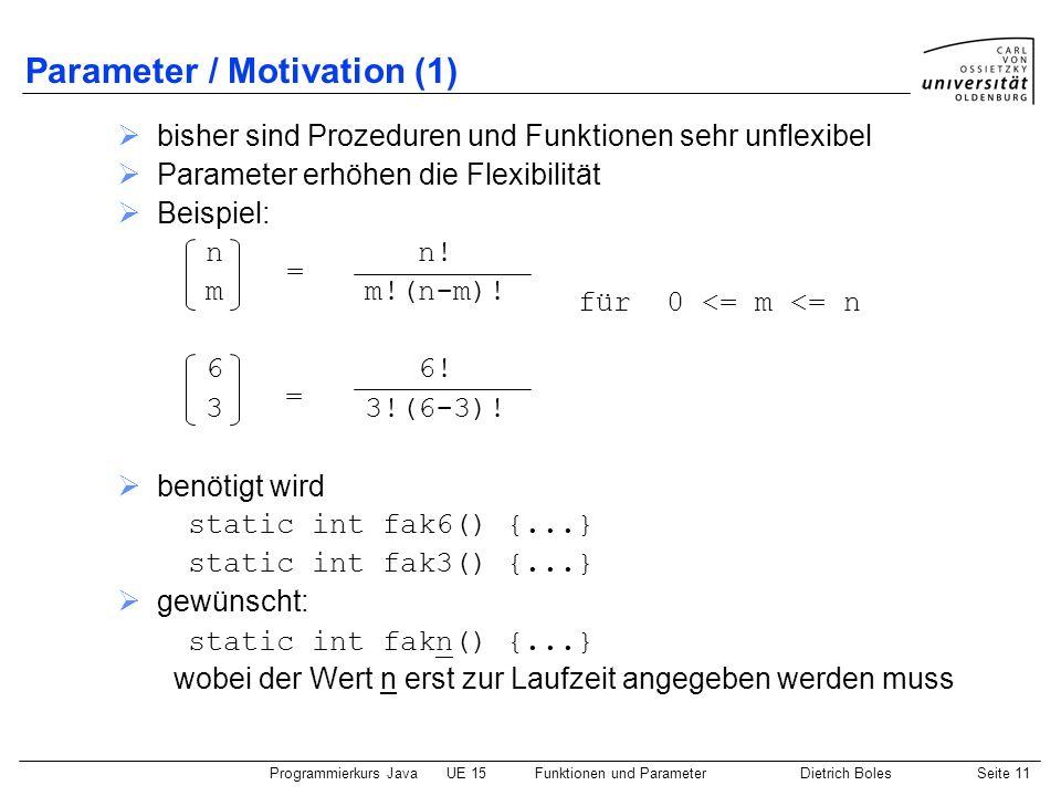 Programmierkurs JavaUE 15Funktionen und ParameterDietrich BolesSeite 11 Parameter / Motivation (1) bisher sind Prozeduren und Funktionen sehr unflexib