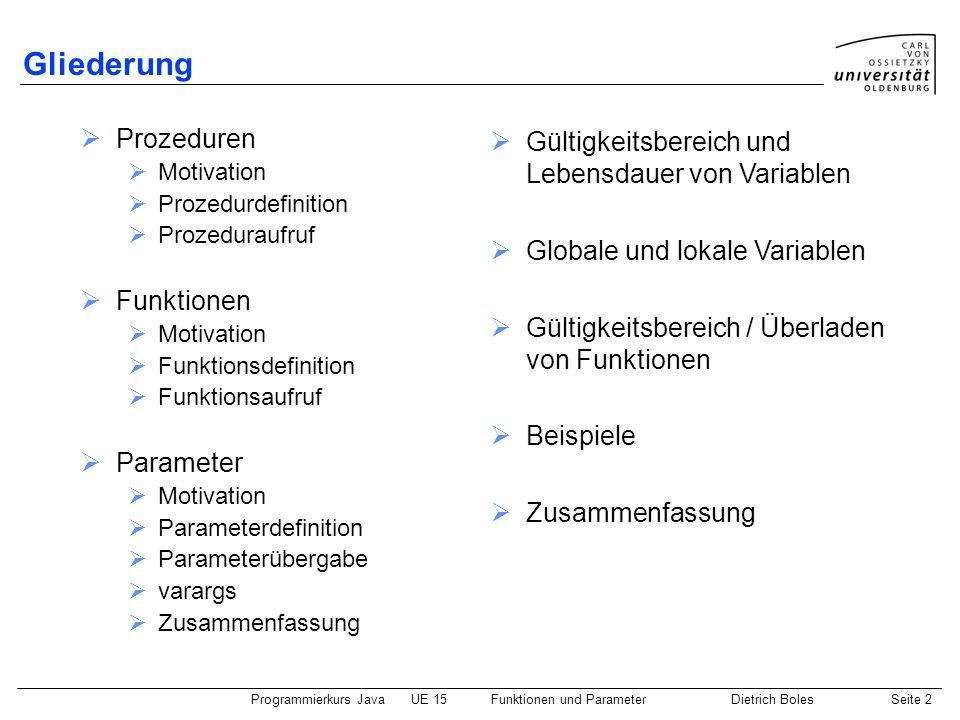 Programmierkurs JavaUE 15Funktionen und ParameterDietrich BolesSeite 2 Gliederung Prozeduren Motivation Prozedurdefinition Prozeduraufruf Funktionen M