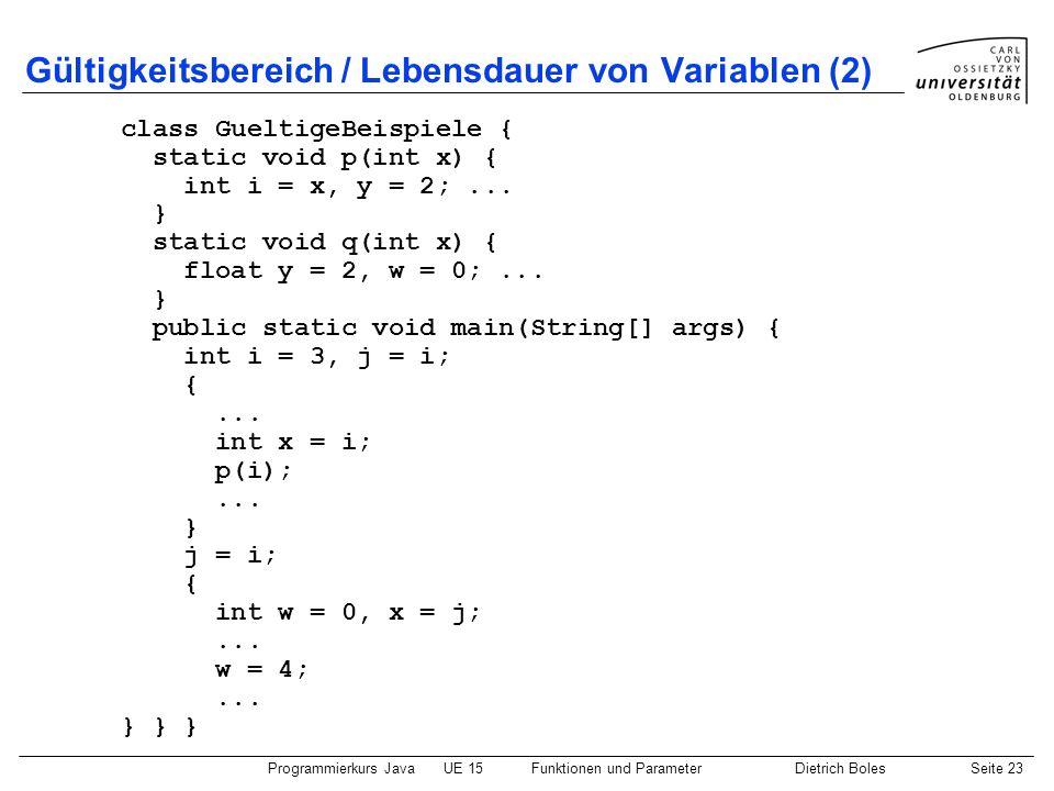 Programmierkurs JavaUE 15Funktionen und ParameterDietrich BolesSeite 23 Gültigkeitsbereich / Lebensdauer von Variablen (2) class GueltigeBeispiele { s
