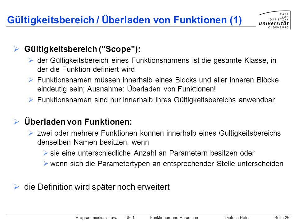Programmierkurs JavaUE 15Funktionen und ParameterDietrich BolesSeite 26 Gültigkeitsbereich / Überladen von Funktionen (1) Gültigkeitsbereich (