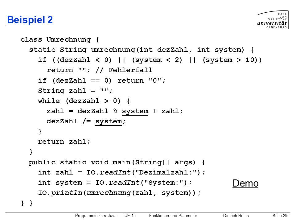 Programmierkurs JavaUE 15Funktionen und ParameterDietrich BolesSeite 29 Beispiel 2 class Umrechnung { static String umrechnung(int dezZahl, int system