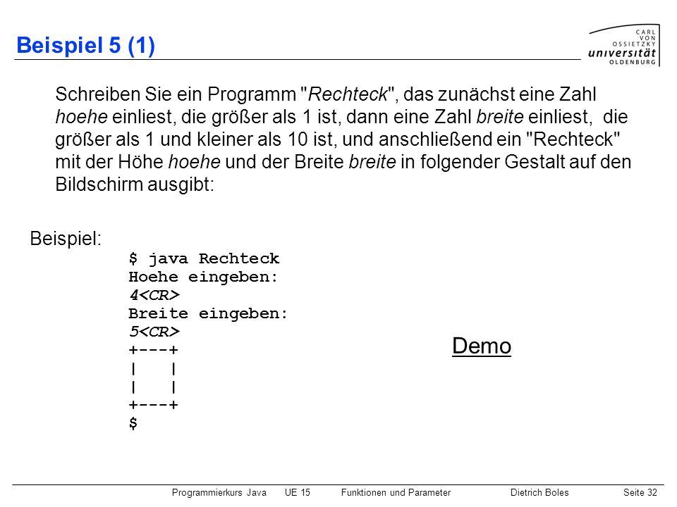 Programmierkurs JavaUE 15Funktionen und ParameterDietrich BolesSeite 32 Beispiel 5 (1) Schreiben Sie ein Programm