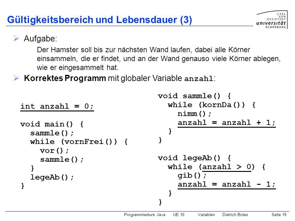 Programmierkurs JavaUE 10 VariablenDietrich BolesSeite 19 Gültigkeitsbereich und Lebensdauer (3) Aufgabe: Der Hamster soll bis zur nächsten Wand laufe