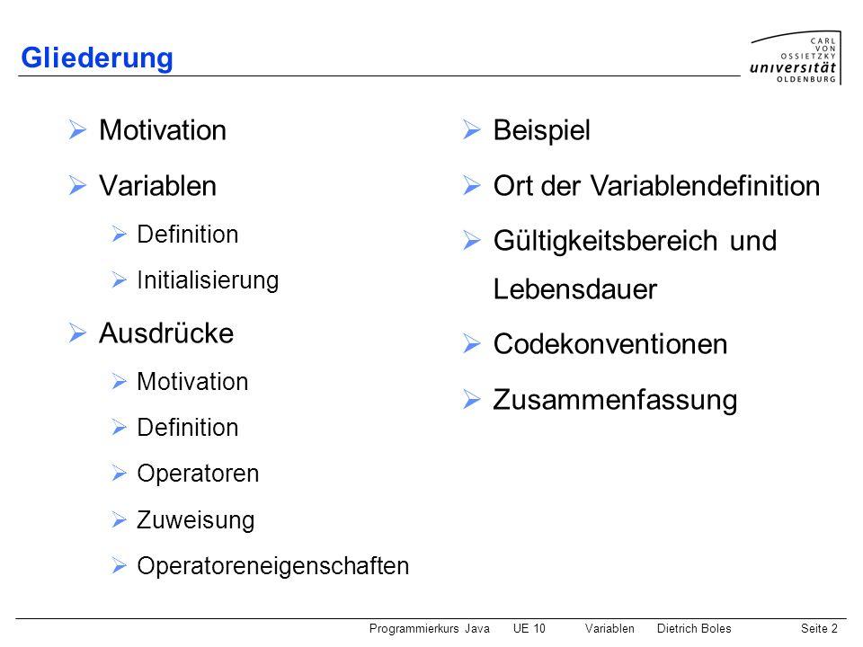 Programmierkurs JavaUE 10 VariablenDietrich BolesSeite 2 Gliederung Motivation Variablen Definition Initialisierung Ausdrücke Motivation Definition Op