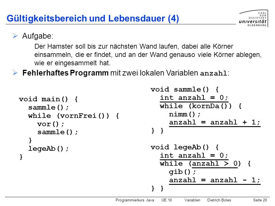 Programmierkurs JavaUE 10 VariablenDietrich BolesSeite 20 Gültigkeitsbereich und Lebensdauer (4) Aufgabe: Der Hamster soll bis zur nächsten Wand laufe