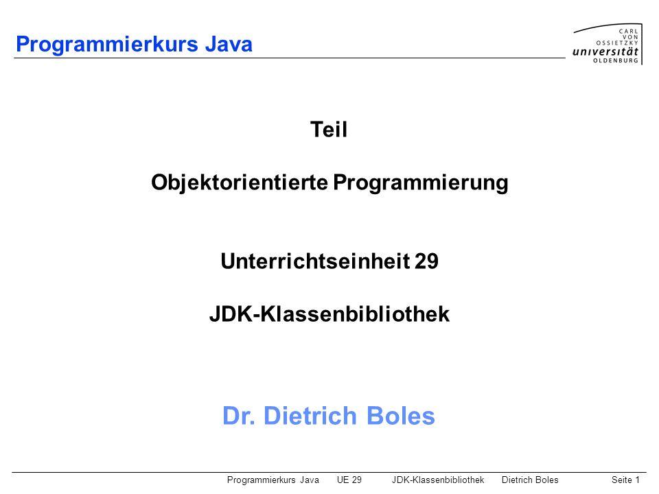 Programmierkurs JavaUE 29JDK-KlassenbibliothekDietrich BolesSeite 1 Programmierkurs Java Dr. Dietrich Boles Teil Objektorientierte Programmierung Unte