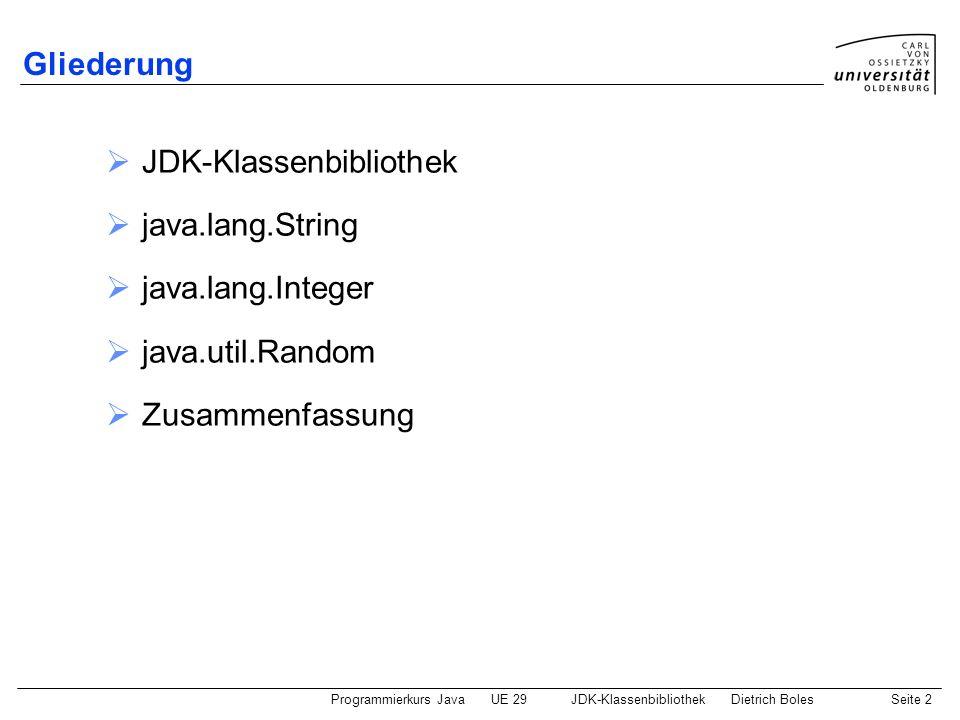 Programmierkurs JavaUE 29JDK-KlassenbibliothekDietrich BolesSeite 2 Gliederung JDK-Klassenbibliothek java.lang.String java.lang.Integer java.util.Rand