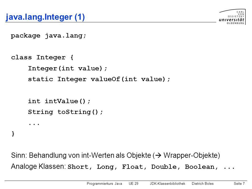 Programmierkurs JavaUE 29JDK-KlassenbibliothekDietrich BolesSeite 7 java.lang.Integer (1) package java.lang; class Integer { Integer(int value); stati
