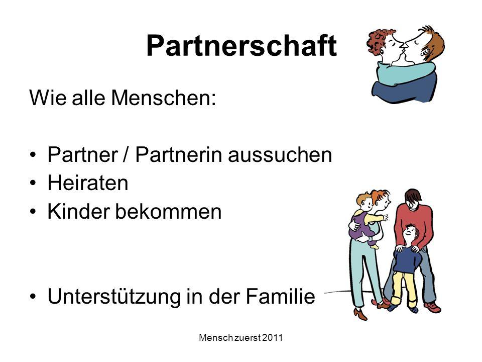 Mensch zuerst 2011 Partnerschaft Wie alle Menschen: Partner / Partnerin aussuchen Heiraten Kinder bekommen Unterstützung in der Familie