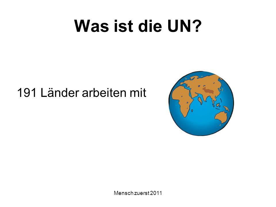 Mensch zuerst 2011 Was ist die UN? 191 Länder arbeiten mit