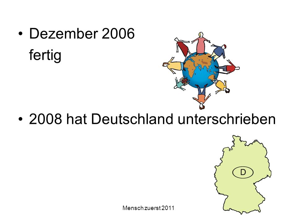 Mensch zuerst 2011 Dezember 2006 fertig 2008 hat Deutschland unterschrieben