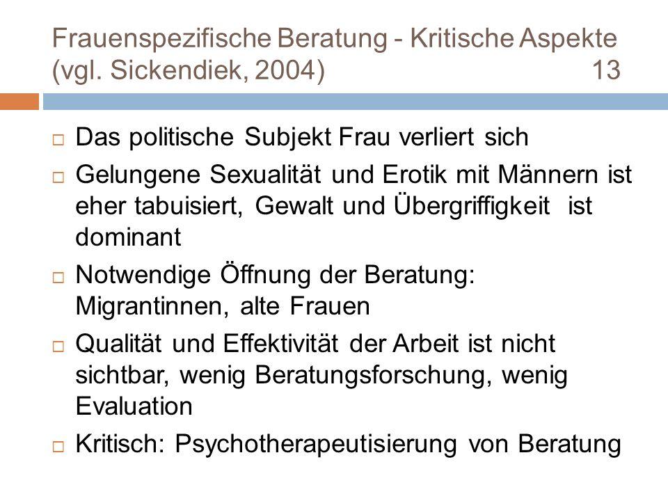 Frauenspezifische Beratung - Kritische Aspekte (vgl. Sickendiek, 2004) 13 Das politische Subjekt Frau verliert sich Gelungene Sexualität und Erotik mi