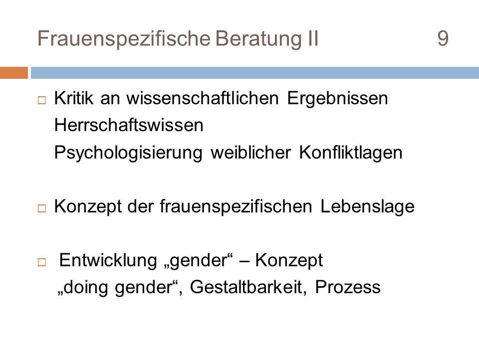 Frauenspezifische Beratung II 9 Kritik an wissenschaftlichen Ergebnissen Herrschaftswissen Psychologisierung weiblicher Konfliktlagen Konzept der frau
