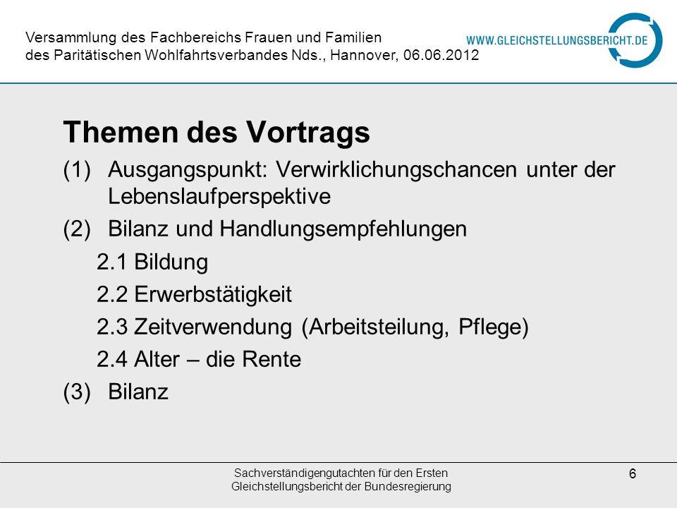 Sachverständigengutachten für den Ersten Gleichstellungsbericht der Bundesregierung 6 Themen des Vortrags (1)Ausgangspunkt: Verwirklichungschancen unt